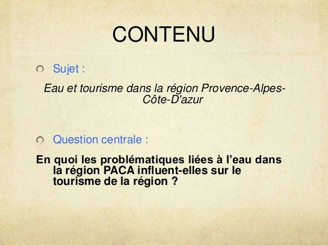 CONTENU  Sujet :  Eau et tourisme dans la région Provence-Alpes-  Côte-D'azur  Question centrale :  En quoi les problémati...