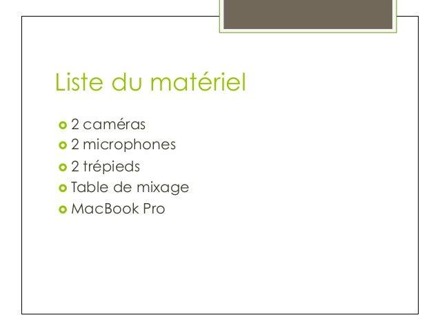Liste du matériel › 2  caméras  › 2 microphones  › 2 trépieds  › Table de mixage  › MacBook Pro