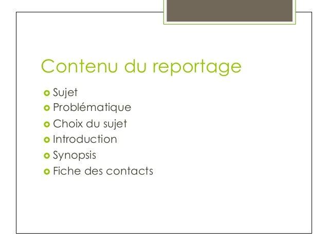Contenu du reportage › Sujet › Problématique › Choix  du sujet › Introduction › Synopsis › Fiche des contacts