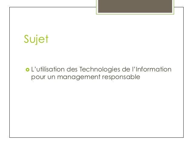 Sujet › L'utilisation  des Technologies de l'Information pour un management responsable