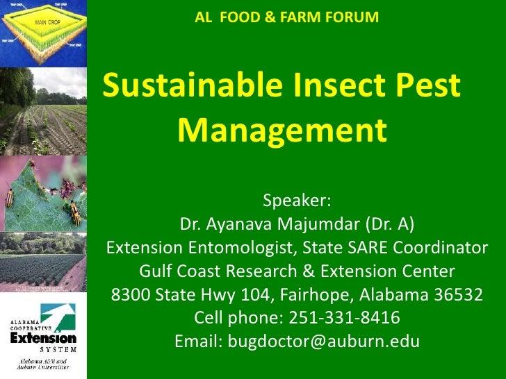 AL  FOOD & FARM FORUM<br />Sustainable Insect Pest Management<br />Speaker:<br />Dr. Ayanava Majumdar (Dr. A)<br />Extensi...