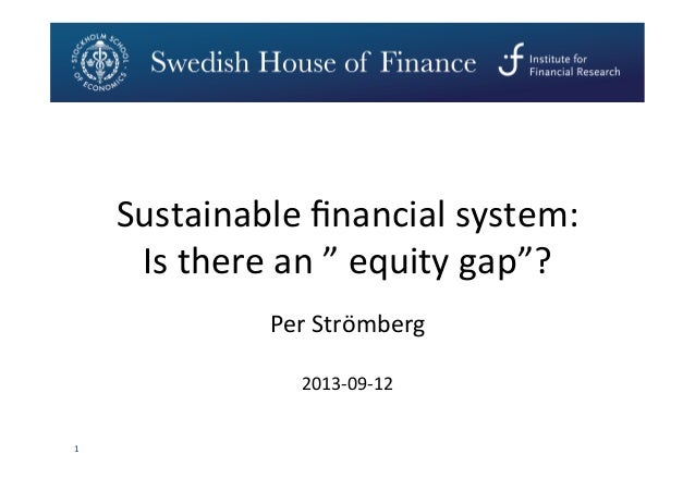 """1   Per  Strömberg   2013-‐09-‐12   Sustainable  financial  system:     Is  there  an  """"  equity..."""