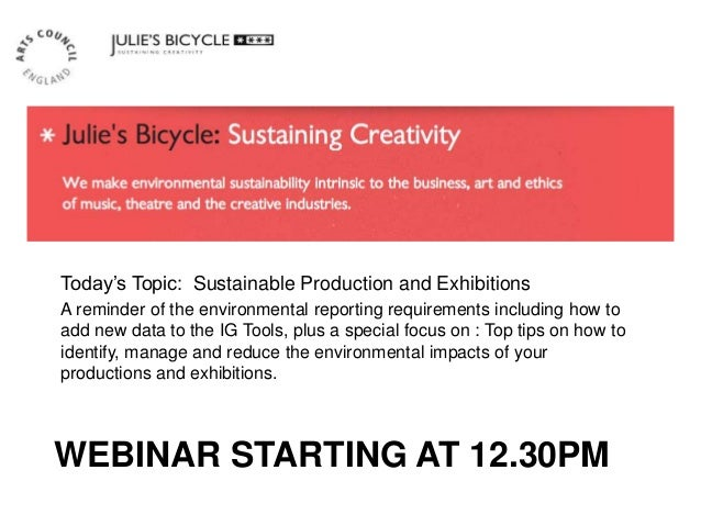 WEBINAR STARTING AT 12.30PM Today's Topic: Sustainable Production and Exhibitions A reminder of the environmental reportin...