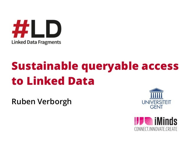 Sustainable queryable access to Linked Data Ruben Verborgh