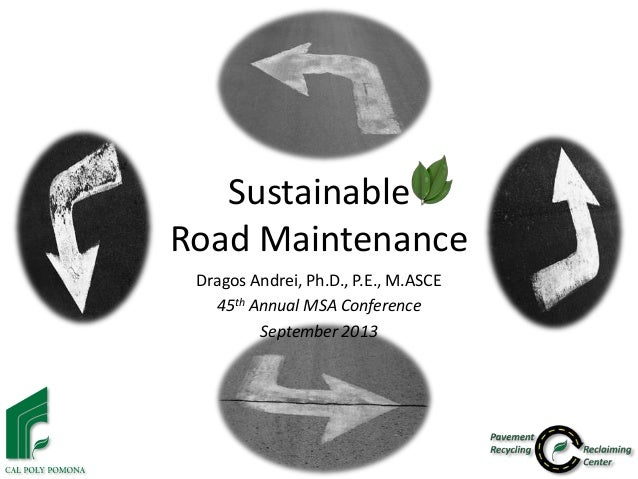 Sustainable Road Maintenance Dragos Andrei, Ph.D., P.E., M.ASCE 45th Annual MSA Conference September 2013