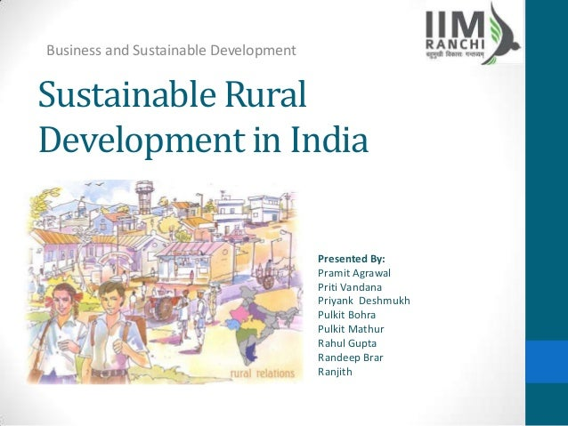 Business and Sustainable DevelopmentSustainable RuralDevelopment in India                                       Presented ...
