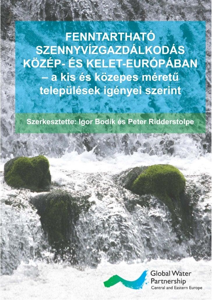 FENNTARTHATÓ  SZENNYVÍZGAZDÁLKODÁS KÖZÉP- ÉS KELET-EURÓPÁBAN    – a kis és közepes méretű   települések igényei szerint   ...