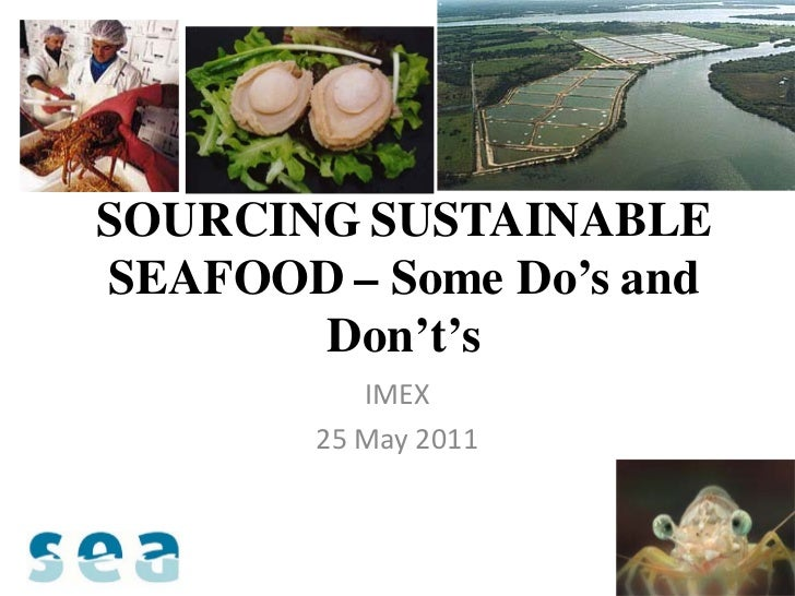 SOURCING SUSTAINABLESEAFOOD – Some Do's and       Don't's           IMEX        25 May 2011