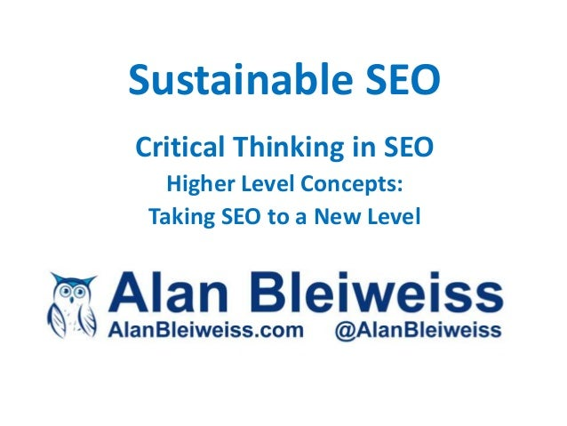 Sustainable SEOCritical Thinking in SEO   Higher Level Concepts: Taking SEO to a New Level