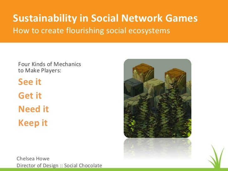Sustainability in Social Network Games How to create flourishing social ecosystems Four Kinds of Mechanics  to Make Player...