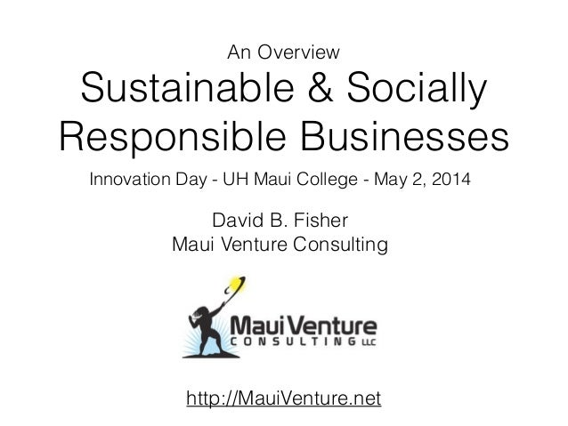 Sustainable & Socially Responsible Businesses Innovation Day - UH Maui College - May 2, 2014 David B. Fisher Maui Venture ...