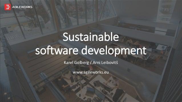 Sustainable software development Karel Golberg / Arni Leibovitš www.agileworks.eu