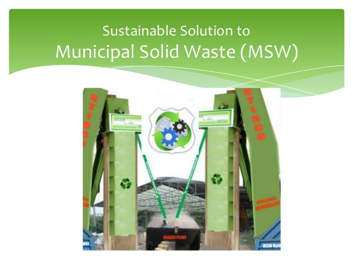 Sustainable Solution toMunicipal Solid Waste (MSW)