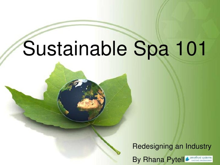 Sustainable Spa 101               Redesigning an Industry            By Rhana Pytell