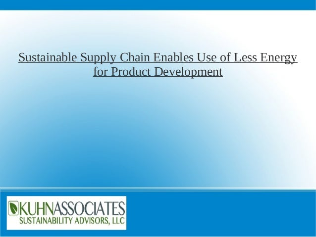 Sustainable Supply Chain Enables Use of Less Energy              for Product Development