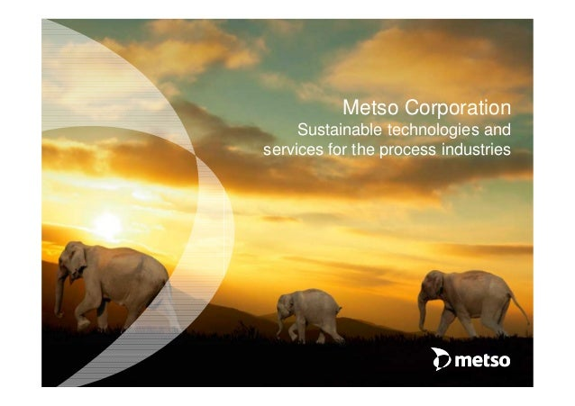 Metso CorporationSustainable technologies andservices for the process industries
