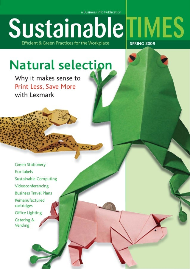 SPRING 2009  Natural selection Why it makes sense to Print Less, Save More with Lexmark  Green Stationery Eco-labels bels ...