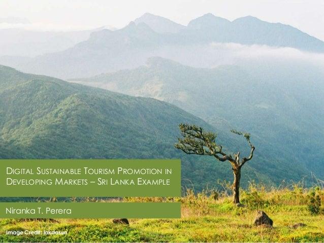 DIGITAL SUSTAINABLE TOURISM PROMOTION IN DEVELOPING MARKETS – SRI LANKA EXAMPLE Niranka T. Perera Image Credit: lakdasun