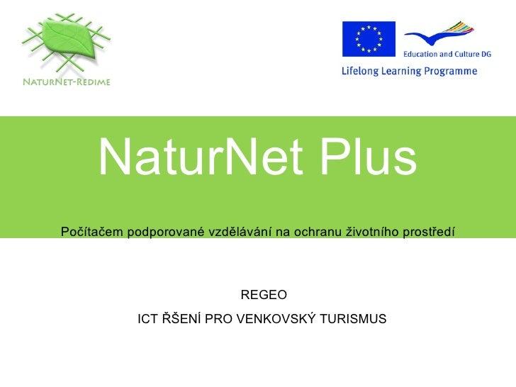 NaturNet Plus Počítačem podporované vzdělávání na ochranu životního prostředí REGEO ICT  ŘŠENÍ PRO VENKOVSKÝ TURISMUS