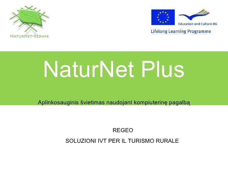 NaturNet Plus Aplinkosauginis švietimas naudojant kompiuterinę pagalbą REGEO SOLUZIONI IVT PER IL TURISMO RURALE