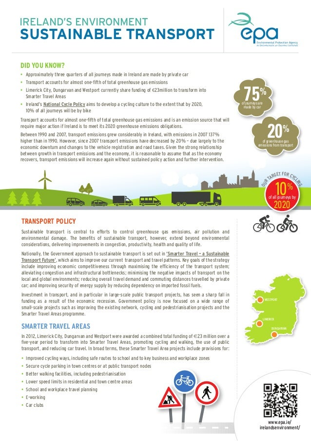 IRELAND'S ENVIRONMENT  SUSTAINABLE TRANSPORT DID YOU KNOW? • Approximately three quarters of all journeys made in Ireland ...