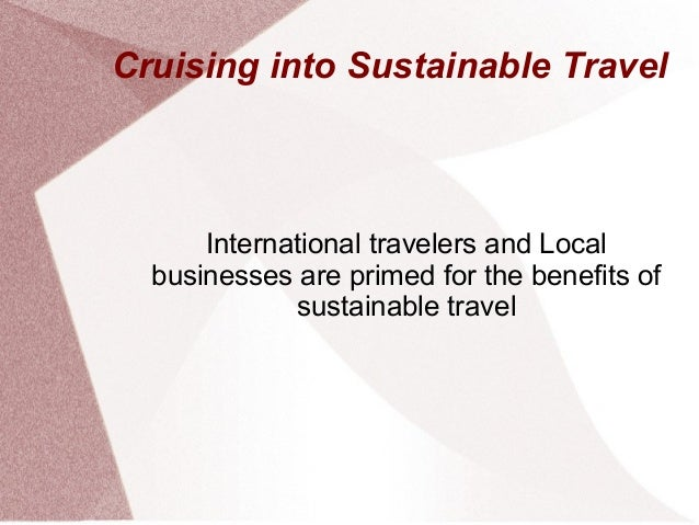 Cruising into Sustainable TravelInternational travelers and Localbusinesses are primed for the benefits ofsustainable travel