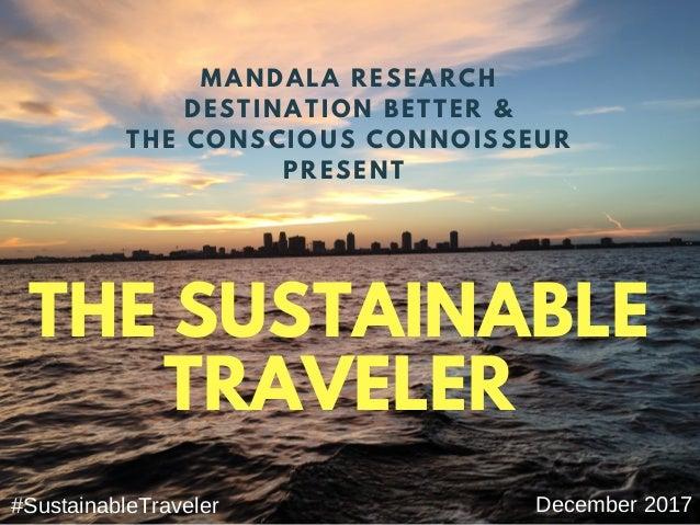 2016Sustainabilityin Travel&Tourism THE SUSTAINABLE TRAVELER December 2017#SustainableTraveler MANDALA RESEARCH DESTI...