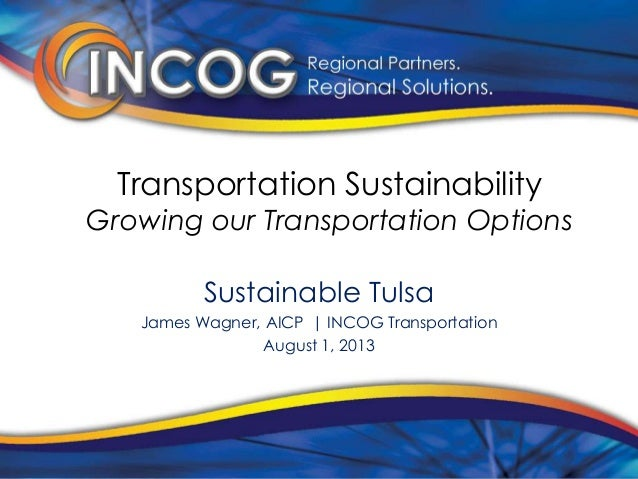 Transportation Sustainability Growing our Transportation Options Sustainable Tulsa James Wagner, AICP | INCOG Transportati...