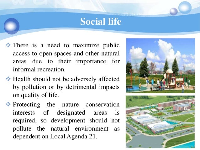 Social life There is a need to maximize public  access to open spaces and other natural  areas due to their importance fo...