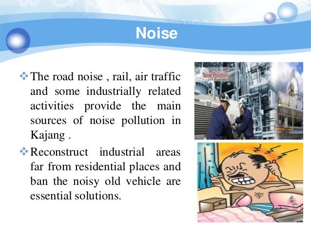 NoiseThe road noise , rail, air traffic and some industrially related activities provide the main sources of noise pollut...