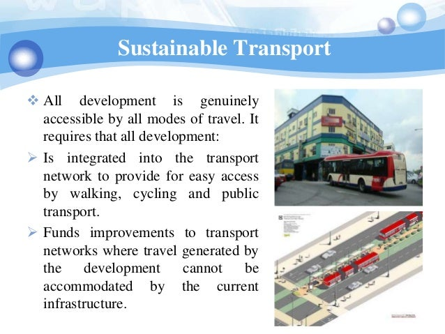 Sustainable Transport All development is genuinely  accessible by all modes of travel. It  requires that all development:...