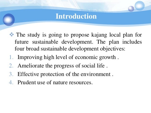 Introduction The study is going to propose kajang local plan for  future sustainable development. The plan includes  four...