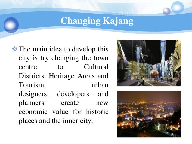 Changing KajangThe main idea to develop this city is try changing the town centre        to      Cultural Districts, Heri...