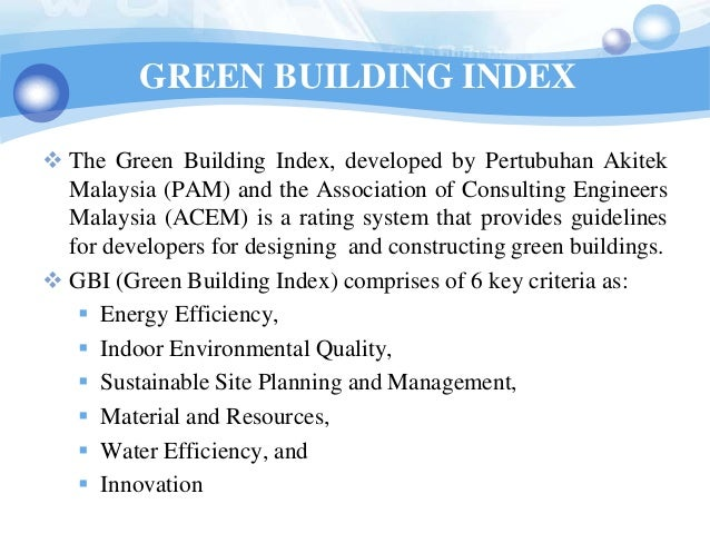 GREEN BUILDING INDEX The Green Building Index, developed by Pertubuhan Akitek  Malaysia (PAM) and the Association of Cons...