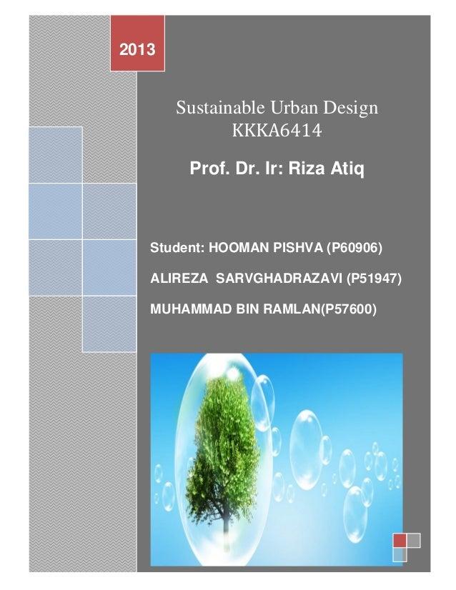 FINAL REPORT / KKKA64142013       Sustainable Urban Design              KKKA6414        Prof. Dr. Ir: Riza Atiq   Student:...