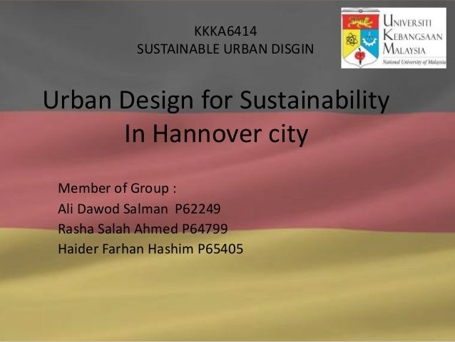 KKKA6414            SUSTAINABLE URBAN DISGINUrban Design for Sustainability      In Hannover city Member of Group : Ali Da...