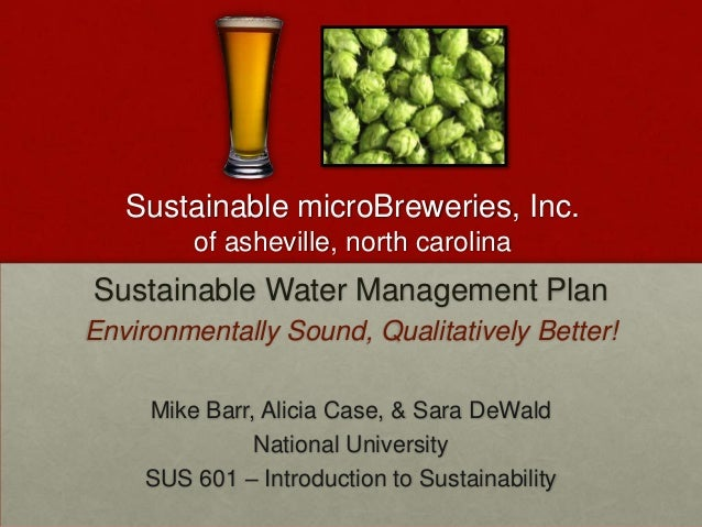 Sustainable microBreweries, Inc.         of asheville, north carolinaSustainable Water Management PlanEnvironmentally Soun...