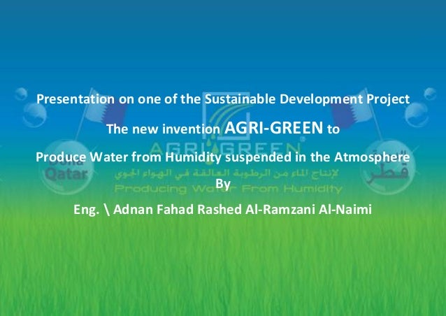 Presentation on one of the Sustainable Development Project The new invention AGRI-GREEN to Produce Water from Humidity sus...