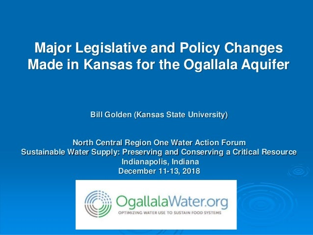 Bill Golden (Kansas State University) North Central Region One Water Action Forum Sustainable Water Supply: Preserving and...