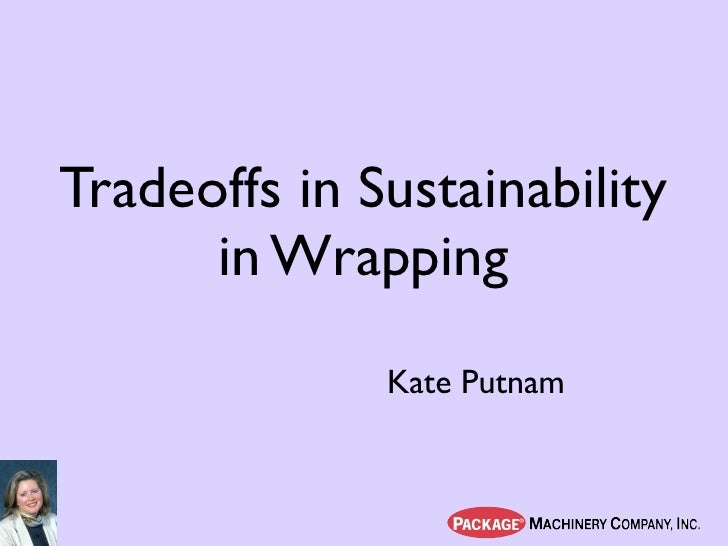 Tradeoffs in Sustainability       in Wrapping               Kate Putnam