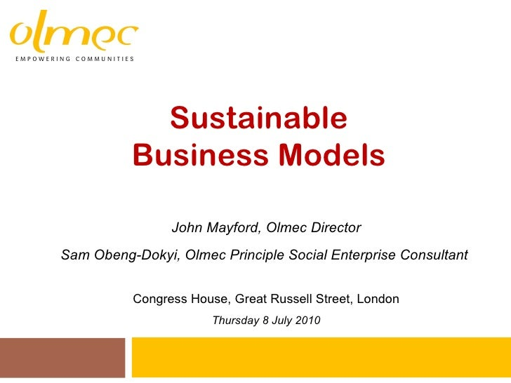 Sustainable  Business Models  John Mayford, Olmec Director Sam Obeng-Dokyi, Olmec Principle Social Enterprise Consultant  ...