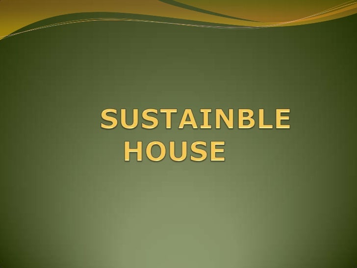 Sustainable building:     Erection of health environment     Limits the negative impact on the environment     Re-used