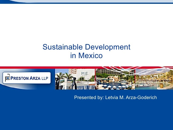 Sustainable Development in Mexico Presented by: Letvia M. Arza-Goderich