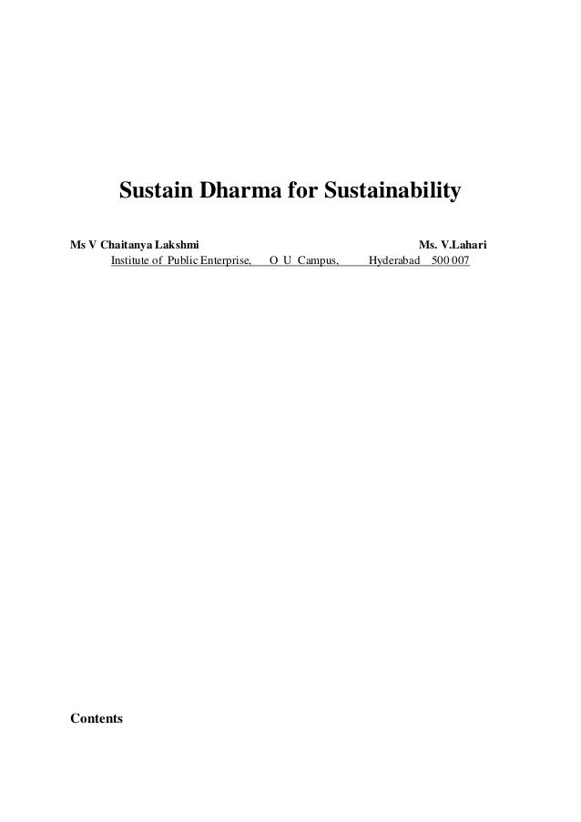 Sustain Dharma for Sustainability Ms V Chaitanya Lakshmi Institute of Public Enterprise,  Contents  O U Campus,  Ms. V.Lah...