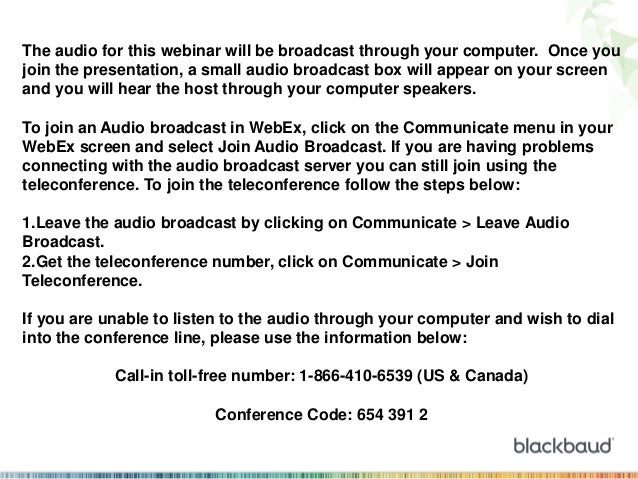 The audio for this webinar will be broadcast through your computer. Once you join the presentation, a small audio broadcas...