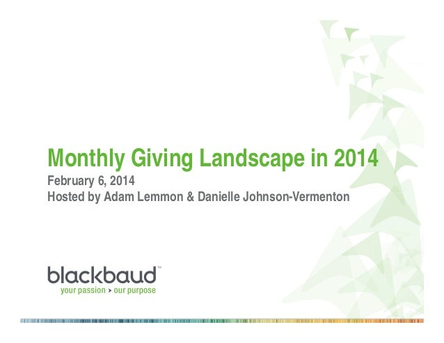 Monthly Giving Landscape in 2014 February 6, 2014 Hosted by Adam Lemmon & Danielle Johnson-Vermenton