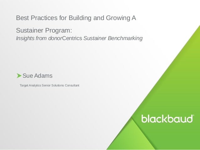 Sue Adams Target Analytics Senior Solutions Consultant Best Practices for Building and Growing A Sustainer Program: Insigh...