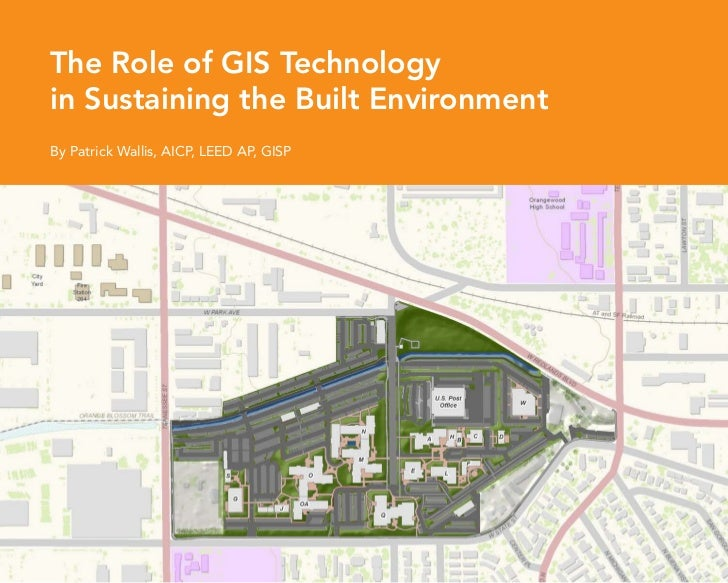 The Role of GIS Technologyin Sustaining the Built EnvironmentBy Patrick Wallis, AICP, LEED AP, GISP                       ...