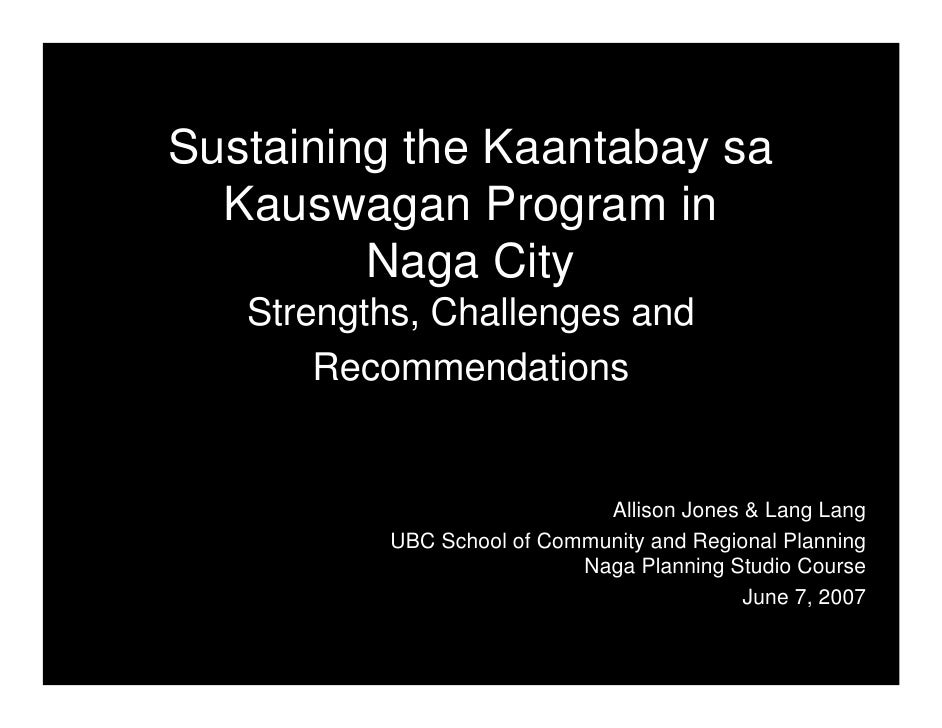 Sustaining the Kaantabay sa   Kauswagan Program in          Naga City    Strengths, Challenges and        Recommendations ...