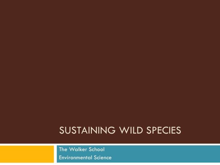 SUSTAINING WILD SPECIES The Walker School Environmental Science